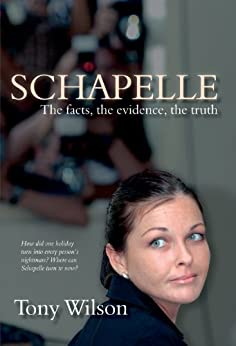 Schapelle-The Facts, The Evidence, The Truth by [Wilson, Tony]