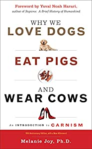 Why We Love Dogs, Eat Pigs, and Wear Cows: An Introduction to Carnism, 10th Anniversary Edition (English Edition)