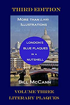 London's Blue Plaques in a Nutshell Volume 3: Literary Plaques by [McCann, Bill]