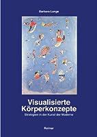 Visualisierte Koerperkonzepte: Strategien in der Kunst der Moderne