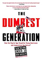The Dumbest Generation: How the Digital Age Stupefies Young Americans and Jeopardizes Our Future(Or, Don 't Trust Anyone Under 30) by Mark Bauerlein(2009-05-14)