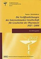Die Veroeffentlichungen der Internationalen Gesellschaft fuer Geschichte der Pharmazie 1927 - 2000: Eine Bibliographie