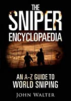 The Sniper Encyclopaedia: An A-Z Guide to World Sniping