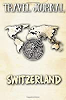 Travel Journal Switzerland: Travel Diary and Planner | Journal, Notebook, Book, Journey | Writing Logbook | 120 Pages 6x9 | Gift For Backpacker
