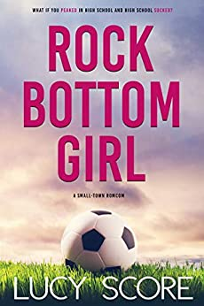 Rock Bottom Girl: A Small Town Romantic Comedy by [Score, Lucy]
