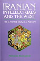 Iranian Intellectuals and the West: The Tormented Triumph of Nativism (Modern Intellectual and Political History of the Middle East) by Mehrzad Boroujerdi(1996-11-01)