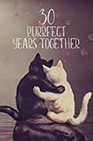 30 Purrfect Years Together: Lined Journal / Notebook - 30th Anniversary Gifts  - Cute Cat Themed 30 yr Wedding Anniversary Celebration Gift - Fun and Practical Alternative to a Card - Cat Theme