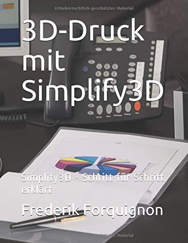 3D-Druck mit Simplify3d: Simplify3d - Schritt fuer Schritt erklaert