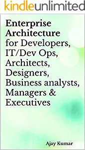 Enterprise Architecture for Developers, IT/Dev Ops, Architects, Designers, Business analysts, Managers & Executives (English Edition)