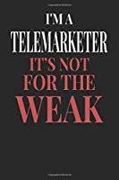 I'm A Telemarketer It's Not For The Weak: Telemarketer Notebook | Telemarketer Journal | Handlettering | Logbook | 110 DOTGRID Paper Pages | 6 x 9