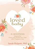 Loved Baby: 31 Devotions Helping You Grieve and Cherish Your Child After Pregnancy Loss
