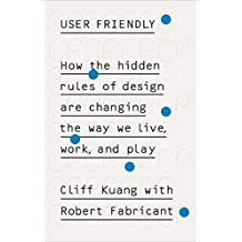 User Friendly: How the Hidden Rules of Design are Changing the Way We Live, Work & Play