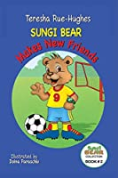 Sungi Bear Makes New Friends (Sungi Bear Collection)