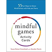 Mindful Games Activity Cards: 55 Fun Ways to Share Mindfulness with Kids and Teens^Mindful Games Activity Cards: 55 Fun Ways to Share Mindfulness with Kids and Teens