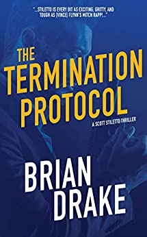 The Termination Protocol (Scott Stiletto Book 1) by [Drake, Brian]