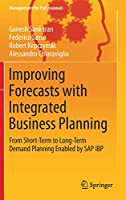 Improving Forecasts with Integrated Business Planning: From Short-Term to Long-Term Demand Planning Enabled by SAP IBP (Management for Professionals)