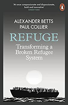 Refuge: Transforming a Broken Refugee System by [Betts, Alexander, Collier, Paul]