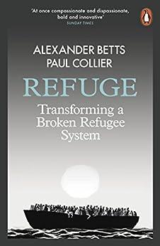Refuge: Transforming a Broken Refugee System by [Betts, Alexander, Collier, Paul]