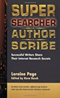 Super Searcher, Author Scribe: Successful Writers Share Their Internet Research Secrets (Super Searchers, V. 9)