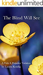 The Blind Will See: A Pride and Prejudice Variation (English Edition)