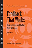 Feedback That Works: How to Build and Deliver Your Message (J-B CCL (Center for Creative Leadership))