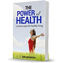 The power of Health: 7 proven steps for a healthy living (Fitness, Life style, Diets, Guide, Thinking, Weight loss, food)