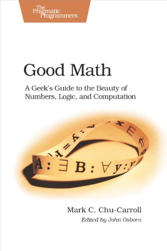 Download Good Math: A Geek's Guide to the Beauty of Numbers, Logic, and Computation (Pragmatic Programmers) 1937785335