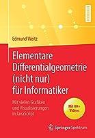 Elementare Differentialgeometrie (nicht nur) fuer Informatiker: Mit vielen Grafiken und Visualisierungen in JavaScript