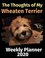 The Thoughts of My Wheaten Terrier: Weekly Planner 2020