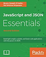 JavaScript and JSON Essentials: Build light weight, scalable, and faster web applications with the power of JSON, 2nd Edition