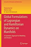 Global Formulations of Lagrangian and Hamiltonian Dynamics on Manifolds: A Geometric Approach to Modeling and Analysis (Interaction of Mechanics and Mathematics)
