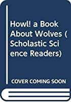 Howl! a Book About Wolves (Scholastic Science Readers)