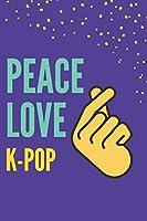 Peace Love K-Pop: Funny korean music lovers Notebook Gift