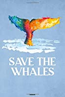 Save the Whales Notebook: Colorful Whale Sealife Journal Ocean Sea Big Fish Animal Composition Book Save the Whales Gift