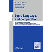 Logic, Language, and Computation: 8th International Tbilisi Symposium on Logic, Language, and Computation, TbiLLC 2009, Bakuriani, Georgia, September 21-25, 2009. Revised Selected Papers (Lecture Notes in Computer Science)