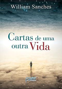 Cartas de uma outra vida (Portuguese Edition) by [Sanches, William]