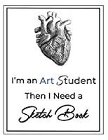 """I'm an Art Student then I Need a Sketch Book: Large Notebook for Drawing, Doodling or Sketching, Premium Exclusive design - 140 Pages, 8.5"""" x 11"""""""