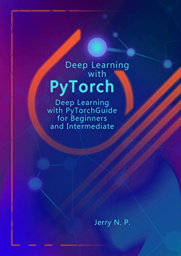 Deep Learning with PyTorch: Guide for Beginners and Intermediate (English Edition)