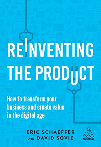 Download Reinventing the Product: How to Transform your Business and Create Value in the Digital Age 0749484640