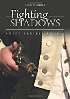 Fighting Shadows: Swift Series: Book 6 [並行輸入品]