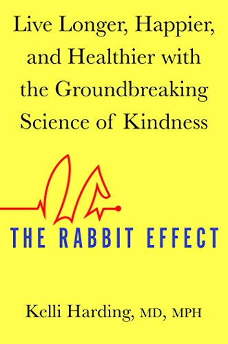 The Rabbit Effect: Live Longer, Happier, and Healthier with the Groundbreaking Science of Kindness (English Edition)