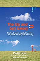 The Up and Down Life: The Truth About Bipolar Disorder--the Good, the Bad, and the Funny (Lynn Sonberg Books) by Paul E. Jones Andrea Thompson(2008-05-06)