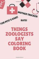 Things Zoologists Say Coloring Book: Clean Swear Word Coloring Book for Zoologists; Coloring Book Gift for Zoologists