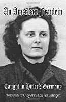 An American Fraeulein: Caught in Hitler's Germany