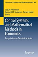 Control Systems and Mathematical Methods in Economics: Essays in Honor of Vladimir M. Veliov (Lecture Notes in Economics and Mathematical Systems)