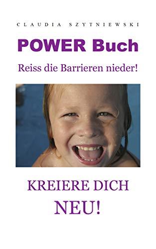 POWER Buch: Reiss die Barrieren nieder! Kreiere dich neu! (German Edition)