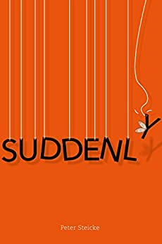 Suddenly by [Steicke, Peter]