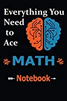 Everything You Need to Ace Math Notebook - Middle School Study - University: Lines Notebook / journal Gift , 100 Pages , 6x9 Soft Cover , Matte Finish