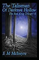 The Talisman of Darktree Hollow (Red King Trilogy)