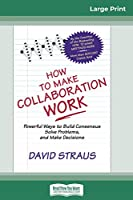 How to Make Collaboration Work (16pt Large Print Edition)